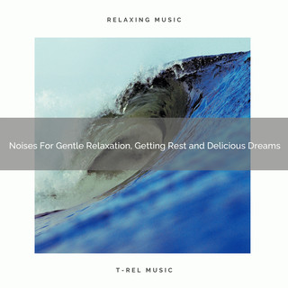 Noises For Gentle Relaxation, Getting Rest And Delicious Dreams