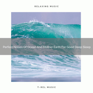 Perfect Noises Of Ocean And Mother Earth For Good Deep Sleep
