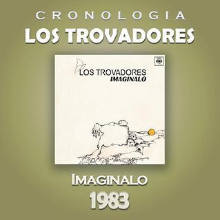 Los Trovadores Cronologia - Imaginalo (1983)