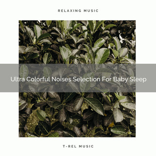 Ultra Colorful Noises Selection For Baby Sleep