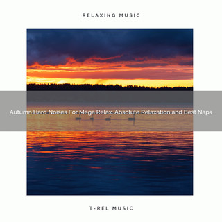 Autumn Hard Noises For Mega Relax, Absolute Relaxation And Best Naps