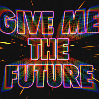 Give Me The Future