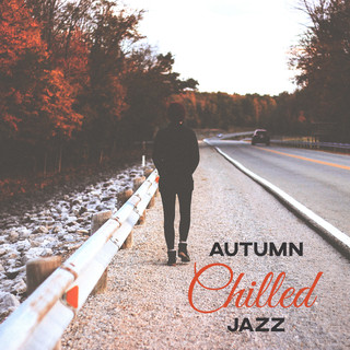 Autumn Chilled Jazz – Most Essential Romantic Jazz, Falling In Love, Candle Light, Dinner for Two, Mellow Jazz