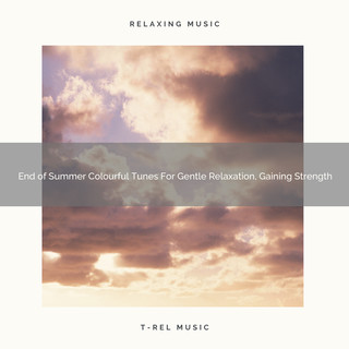End Of Summer Colourful Tunes For Gentle Relaxation, Gaining Strength