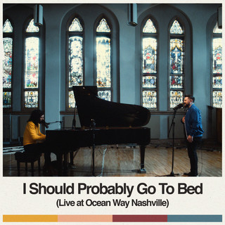 I Should Probably Go To Bed (Live At Ocean Way Nashville)