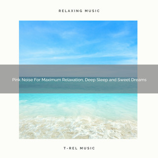 Pink Noise For Maximum Relaxation, Deep Sleep And Sweet Dreams