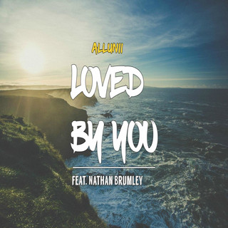 Loved By You (Feat. Nathan Brumley)