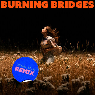 Burning Bridges (Initial Talk Remix)