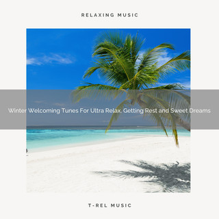Winter Welcoming Tunes For Ultra Relax, Getting Rest And Sweet Dreams