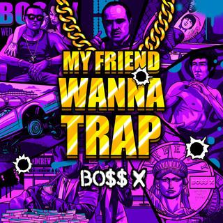 My Friend Wanna Trap