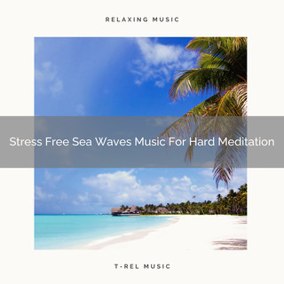 Stress Free Sea Waves Music For Hard Meditation