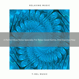 A Perfect Blue Noise Specially For Relax Good Karma, And Expresso Nap