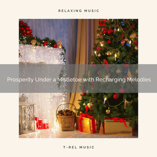 Prosperity Under A Mistletoe With Recharging Melodies
