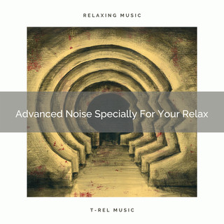 Advanced Noise Specially For Your Relax