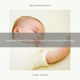 Peaceful Noise Of Colors For Less Tense Chillout Mornings