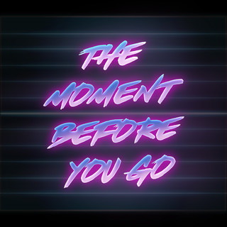 The Moment Before You Go