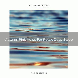 Autumn Pink Noise For Relax, Deep Sleep
