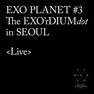 EXO PLANET #3-The EXO\'rDIUM[dot]- Live Album