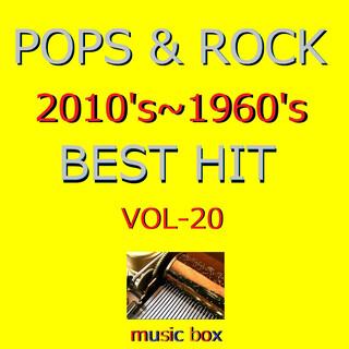 POPS & ROCK 2010's~1960's BEST HITオルゴール作品集 VOL-20 (A Musical Box Rendition of Pops & Rock 2010's-1960's Best Hit Vol-20)