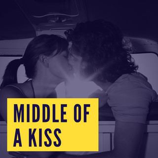 Middle Of A Kiss