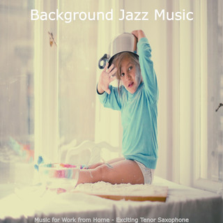 Music For Work From Home - Exciting Tenor Saxophone