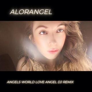 Angels World Love (Angel DJ Remix)