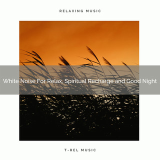 White Noise For Relax, Spiritual Recharge And Good Night