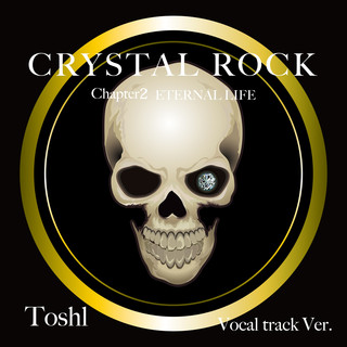 CRYSTAL ROCK Chapter2 ETERNAL LIFE Vocal track Ver.