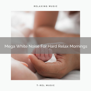 Mega White Noise For Hard Relax Mornings