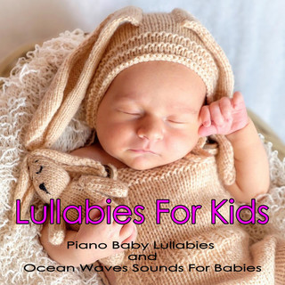 Lullabies For Kids:Piano Baby Lullabies And Ocean Waves Sounds For Babies
