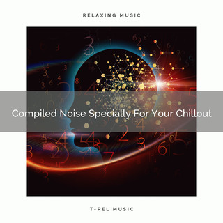 Compiled Noise Specially For Your Chillout