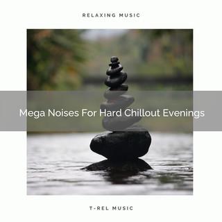 Mega Noises For Hard Chillout Evenings