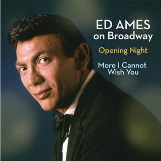 Ed Ames On Broadway:Opening Night / More I Cannot Wish You