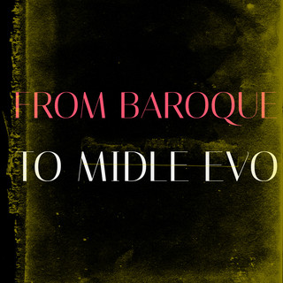 From Baroque To Midle Evo
