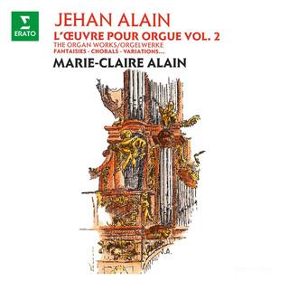 Alain:L'œuvre Pour Orgue, Vol. 2. Fantaisies, Chorals, Variations (À L'orgue De La Cathédrale Saint - Christophe De Belfort)