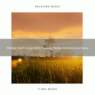 Mother Earth Sings With Flowing Water And Animals Noise