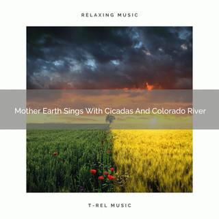 Mother Earth Sings With Cicadas And Colorado River