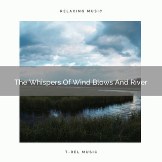 The Whispers Of Wind Blows And River