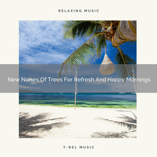 New Noises Of Trees For Refresh And Happy Mornings