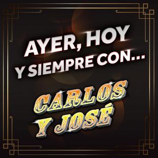 Ayer, Hoy Y Siempre Con... Carlos Y José