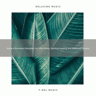 Autumn Brownian Melodies For Ultra Relax, Spiritual Healing And Delicious Dreams