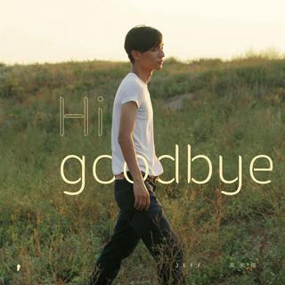 Hi, Goodbye
