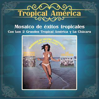 Mosaico de Exitos Tropicales Con Los 2 Grandes Tropical America y La Chacara