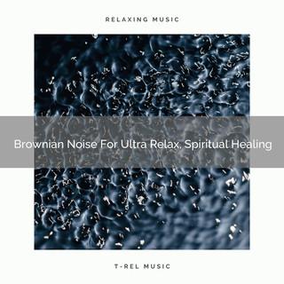 Brownian Noise For Ultra Relax, Spiritual Healing