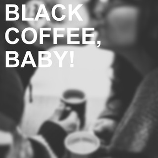Black Coffee, Baby !