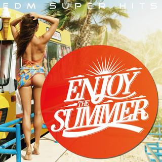 Enjoy The Summer -Edm Super Hits-