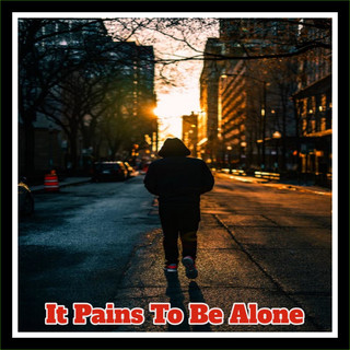 It Pains To Be Alone