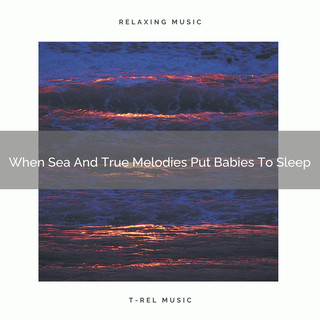When Sea And True Melodies Put Babies To Sleep
