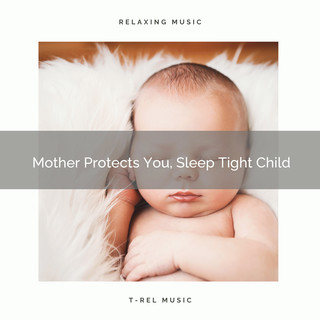 Mother Protects You, Sleep Tight Child