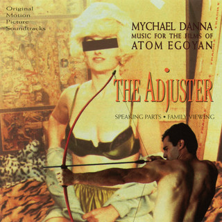 Music For The Films Of Atom Egoyan:The Adjuster / Speaking Parts / Family Viewing